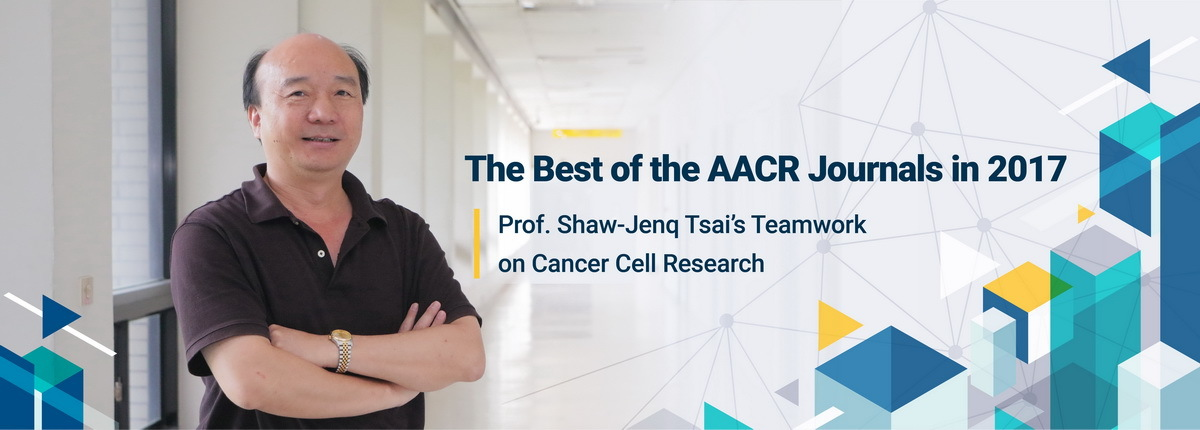 Prof. Shaw-Jenq Tsai's Teamwork on Cancer Cell Research Becomes First Taiwanese Study to Be Recognized in the Best of the AACR Journals